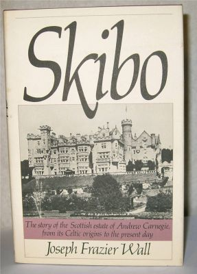 Skibo:  The story of the Scottish estate of Andrew Carnegie, from its Celtic origins to the present day, Wall, Joseph Frazier